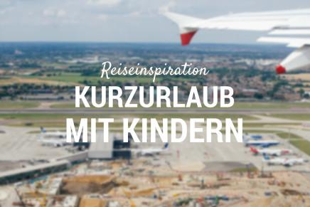 Kurzurlaub mit Kindern – Ideen für eure nächste Reise mit Startpunkt Köln